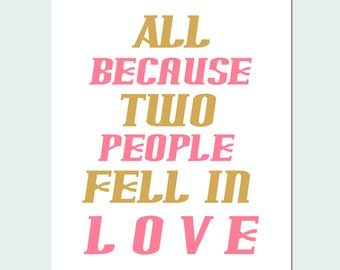 All Because Two People Fell in Love Printable 8x10
