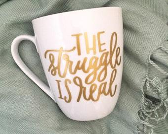 Funny Coffee Mug - The Struggle Is Real Mug - Adult Mug - Gift for Her - Valentine Gift - Birthday Gift Idea - Teacher Gift Idea