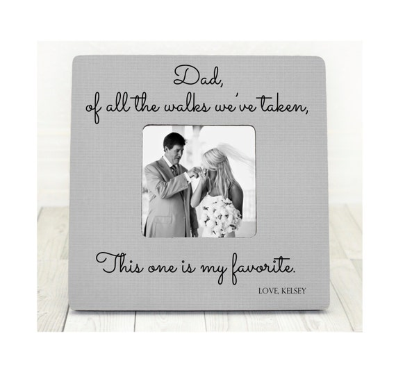 Father of the bride frame of all the walks we have taken together