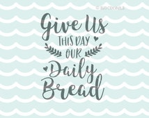 Give Us This Day Our Daily Bread SVG Cricut Explore and more. Cut or Print. Blessing Grace Matthew Christian Bible Gather Thanksgiving SVG