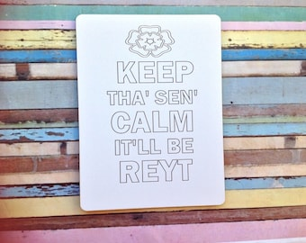 Keep calm keep tha sen calm it'll be reyt yorkshire humour laser engraved plaque