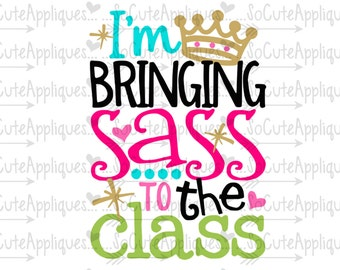 SVG, DXF, EPS Cut file Im bringing sass to the class back to school  kindergarten cut file, socuteappliques, silhouette cut file, cameo file