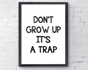 Poster Print. Don't grow up it's a trap.  Art, Motivational, Funny, Inspirational, Quote.  All Prints BUY 2 GET 1 FREE!