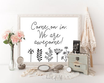 Come on in sign Printable art Welcome sign printable Come on in We are awesome print Black and white welcome sign HEART OF LIFE Design decor