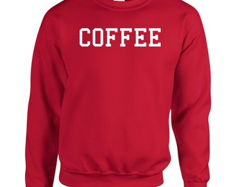 Coffee Sweatshirt - Printed College Jumper in Various Colours