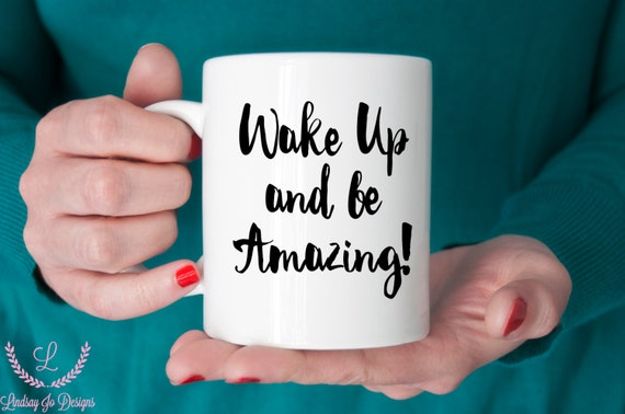 Wake Up and Be Amazing | FUN MUG | Inspirational Gift | Message Mugs | 11 oz.
