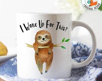 Coffee Mug I Woke Up for This Sloth Coffee Cup - Funny Sloth Coffee Mug