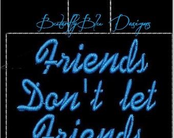 friends dont let friends...