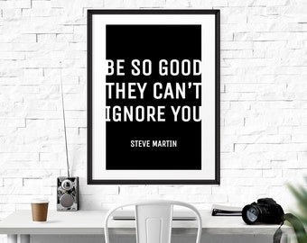 Inspirational Print, Motivation poster Be So Good They Can't Ignore You, Steve Martin, Printable Typography, Instant Download, Wall Art