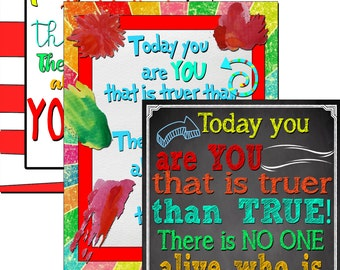 Dr. Seuss Print Quote, Today you are you, that is truer than true, there is no one alive who is your than you! 3 dr seuss quote designs