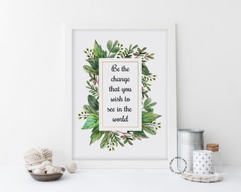 Be The Change You Want To See In The World, Wall Art Prints, Signs,Posters, Floral,Leaf,Leaves, Printable, Home Decor, Inspirational,Quotes