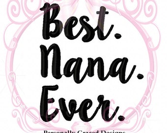 Instant Download Best. Nana. Ever. Machine Embroidery Saying Design 5x7 Nana Design, Family Embroidery, Nana Embroidery, Script Embroidery