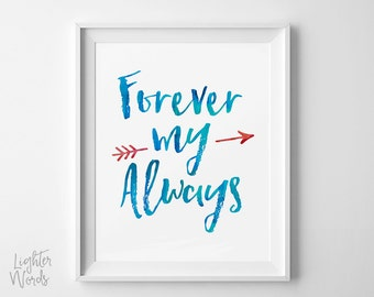 "You will be ""Forever my always"", love quote print, romantic wall art, valentines day, typography art, INSTANT DOWNLOAD"