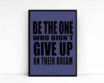 Be The One Who Didn't Give Up On Their Dream - quote poster print - Fast Shipping