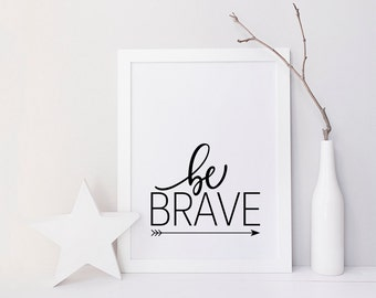 Be Brave - Printable Poster - Divergent, Typography Print Black & White Wall Art Poster Print