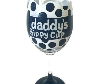 Daddy's Sippy Cup, Hand Painted Wine Glasses, Custom Colors, Personalized Gifts for Dad, Fathers Day Wine Glass, Fathers Day Gifts, Dad Gift
