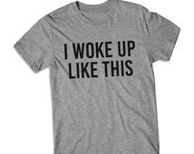 I Woke Up Like This short Sleeve tshirt