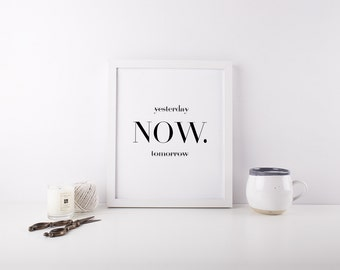 "Printable Art ""Now"" Inspirational Wall Art Inspirational Print Motivational Poster Printable Quote Wall Decor Typography Art"