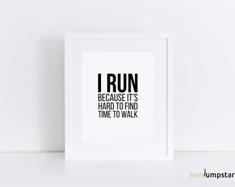 Running Quote, I run because it's hard to find time to walk, Art Print Run, Running Quote Poster, Fitness quotes, Marathon Quote, wall art