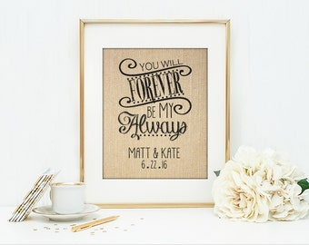 You Will Forever Be My Always | Wedding Sign | Personalized Wedding Burlap Print | Bridal Shower Gift | Wedding Gift | Engagement Gift