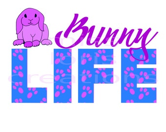 Bunny Life lop rabbit SVG Cut file  Cricut explore file