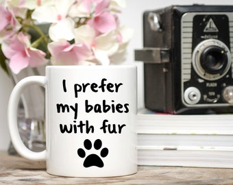 Dog Mug, Dog Lover Gift,I Prefer My Babies With Fur, I Love My Dog Gift, Pet Lover, Cat Lover, Cat Mug, Dog Mom Mug, Cat Mom Mug, Dog Gifts
