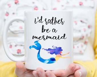 I'd Rather Be A Mermaid, Mermaid Coffee Cup, Mermaid Mug, Mermaid Gift, Mermaid Coffee Mug, Mermaid,  Mermaid Lover, Funny Coffee Cup