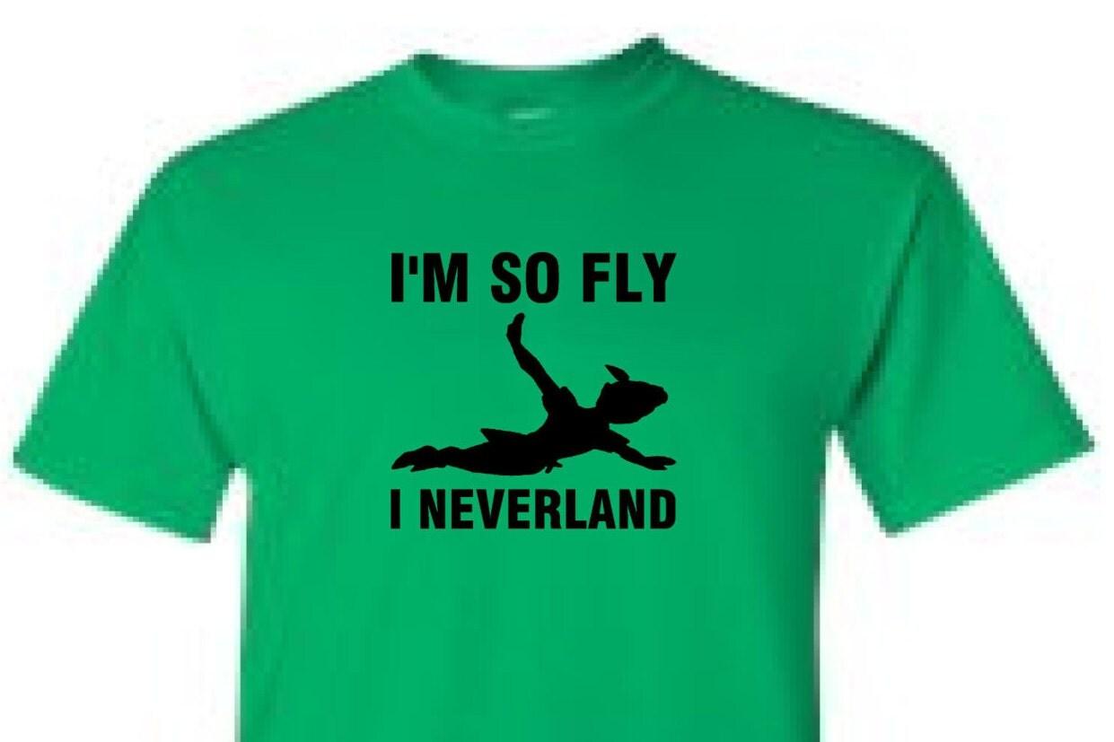 I 39 m so fly i neverland t shirt for I will t shirt