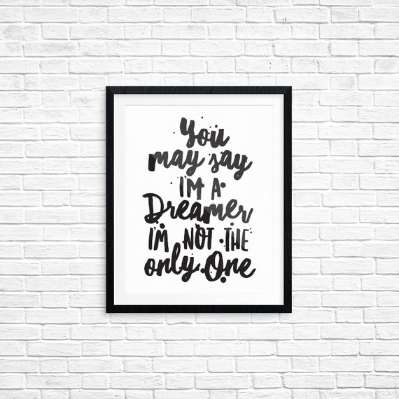 Printable Art, You May Say I'm a Dreamer I'm Not the Only One, Typography Quote, Art Prints, Digital Download Print, Quote Printables
