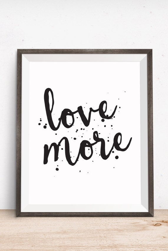 Printable Art, Love Quote, Love More, Inspirational Print, Typography Quote, Art Prints, Digital Download Print, Quote Printables