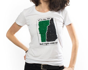 "Women's ""VT, like NH but right-side up"" t-shirt -- screen printed in VT on American Apparel, fun gift"