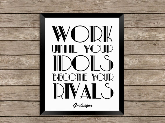 g dragon big bang quote work until your idols become your