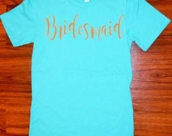 Bridesmaid Tee//Women's Bridesmaid Shirt//Ladies Bridesmaid Gold Shirt//Bridesmaid Teal Shirt//Sm-3XL