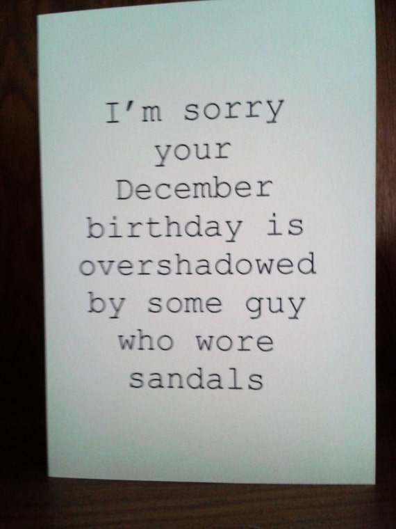 Im Sorry Your December Birthday Is Overshadowed By A Guy