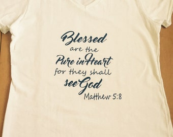 Ladies bible verse shirt, Matthew 5:8, Blessed are the pure in heart for they shall see God.