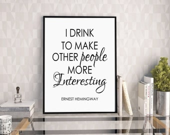 Hemingway Quote, I Drink To Make Other People More Interesting, Bar Decor, Drink Sign, Alcohol Sign, Typography Print,Bar Sign,Digital Print