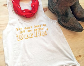 Darlin' Tank/ Tattered & Torn Vintage muscle tank/ You don't have to call me Darlin'