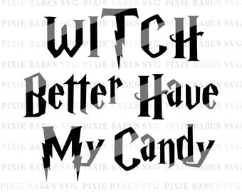 Witch Better Have My Candy SVG, Holiday SVG, Halloween svg, Winter svg, Clip art, cuttables, svg, clip art, Cricut, Silhouette, Cutting File