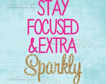 Stay Focused & Extra Sparkly, SVG File, Quote Cut File, Silhouette or Cricut File, Vinyl Cut File