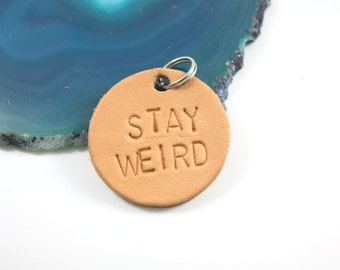 Stay Weird Key Tag - Leather Keychain - Leather Key Tag - Stamped Leather - Geek Gift - Nerd Gift - Ready To Ship