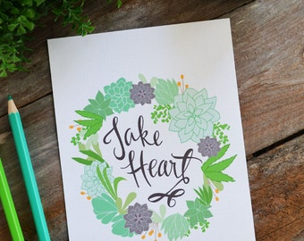 Take Heart, Have Courage, Hand lettering, Succulents Floral, Flowers, Illustration, Quote, Art Print, Inspiring Quote, Gratitude, John 16:33