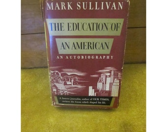 The Education of an American – An Autobiography by Mark Sullivan – Illustrated Vintage Book