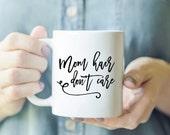 Mom Hair Don't Care Mug - Gift for Mom, Funny Mug, Sassy Mug, Fun Mug Quote, Hair Don't Care Mug, Gift for New Mom, Mompreneur Gift