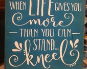 "When Life Gives You More Than You Can Stand-Kneel/Wood Sign/Inspirational Sign/Rustic Sign/Country Sign/Home Decor/DAWNSPAINTING/12"" X 12"""