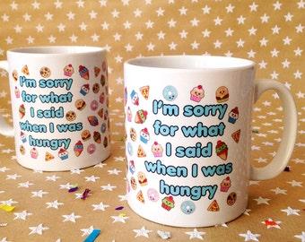 Sorry For What I Said When I Was Hungry Mug illustrated fun love food slogan mug cute hangry