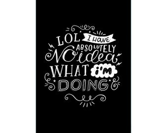 A4 Art Print - 'I Have No Idea What I'm Doing' - Hand Lettering / Hand Drawn Typography / Funny Quote