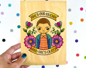 she's our friend and she's crazy / high quality art print on real wood / stranger things fan art eleven dustin retro el