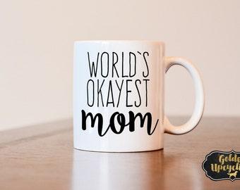 Mothers Day Gift, Mothers Day Mug, World's okayest mom, worlds okayest mom mug, funny mothers day gift, gag gift, funny mug, coffee mug