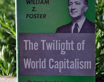 The Twilight of World Capitalism by William Z. Foster 1949, labor, socialism, government