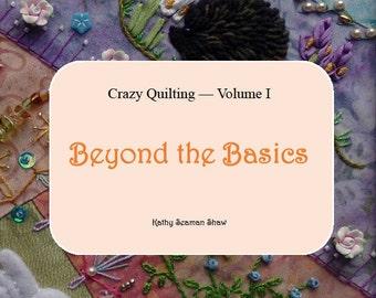 Crazy Quilting, Volume I - Beyond the Basics